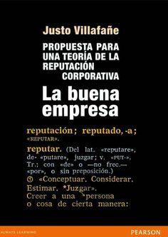 LA BUENA EMPRESA Propuesta para una teoría de la reputación corporativa Autor: Justo Villafañé   Editorial: Pearson  Edición: 1 ISBN: 9788490353066 ISBN ebook: 9788490353967 Páginas: 202 Área: Economia y Empresa Sección: Business