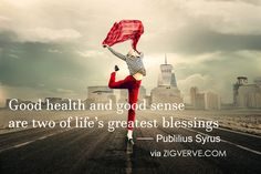 Good health and good sense are two of life's greatest blessings -- Publilius Syrus #health #sense #life #wellness #blessings #GoodmorningQuote #Quotes #QOTD #Zigverve #wellbeing #fitness via zigverve.com
