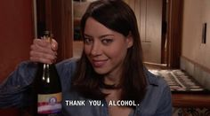 """Thank you, alcohol."""
