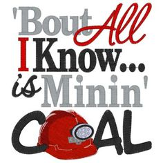Miner (3) All I know Is minin' Coal 5x7