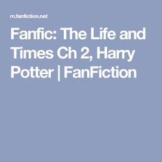 Fanfic: The Life and Times Ch 2, Harry Potter | FanFiction