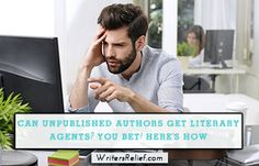 Can Unpublished Authors Get Literary Agents? You Bet! Here's How