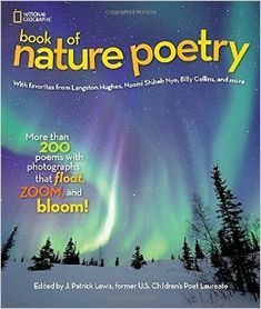 National Geographic Book of Nature Poetry: More than 200 Poems With Photographs That Float, Zoom, and Bloom! Author : J. Patrick Lewis Pages : 192 pages Publisher : National Geographic Children's Books Language : : 1426320949 : 9781426320941 National Geographic Kids Books, National Geographic Photography, 7th Grade Reading List, Nature Poem, Nature Study, Poetry For Kids, Poetry Month, Robert Frost, Poetry Collection