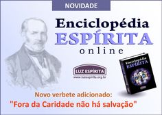 """LUZ ESPÍRITA - Espiritismo em Movimento: Enciclopédia Espírita Online - novo verbete: """"Fora..."""