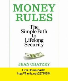 Money Rules The Simple Path to Lifelong Security (9781609618605) Jean Chatzky , ISBN-10: 1609618602  , ISBN-13: 978-1609618605 ,  , tutorials , pdf , ebook , torrent , downloads , rapidshare , filesonic , hotfile , megaupload , fileserve
