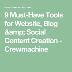 9 Must-Have Tools for Website, Blog & Social Content Creation - Crewmachine