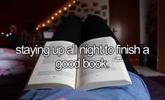 Just Girly Things. Staying up all night to finish a good book.