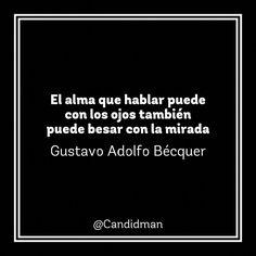 """""""El #Alma que hablar puede con los #Ojos también puede #Besar con la #Mirada"""". #GustavoAdolfoBecquer #Poema #FrasesCelebres @candidman"""