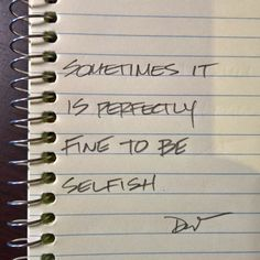 Sometimes it is perfectly fine to be selfish.
