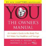 YOU: The Owner's Manual: An Insider's Guide to the Body that Will Make You Healthier and Younger (Hardcover)By Michael F. Roizen