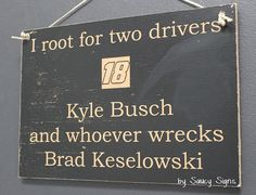 Nascar Kyle Busch wrecks Brad Keselowski Sign by SaucySigns