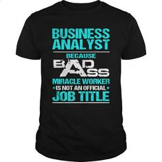BUSINESS ANALYST - BADASS - #cool tee shirts #sport shirts. MORE INFO => https://www.sunfrog.com/LifeStyle/BUSINESS-ANALYST--BADASS-106997334-Black-Guys.html?60505