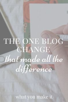 The One Blog Change That Made All The Difference