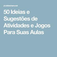 50 Ideias e Sugestões de Atividades e Jogos Para Suas Aulas