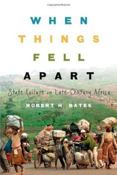When Things Fell Apart: State Failure in Late-Century Africa (Cambridge Studies in Comparative Politics) by Robert H. Bates, http://www.amazon.com/dp/0521715253/ref=cm_sw_r_pi_dp_dfSGrb08BQJYZ