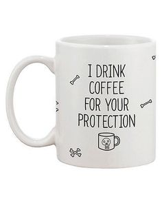 Funny and Cute Ceramic Coffee Mug - I Drink Coffee For Your Protection
