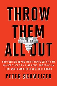 Throw Them All Out: How Politicians and Their Friends Get Rich Off Insider Stock Tips, Land Deals, and Cronyism That Would Send the Rest of Us to Prison by Peter Schweizer http://www.amazon.com/dp/0547573146/ref=cm_sw_r_pi_dp_t.wRwb1AQCA9R
