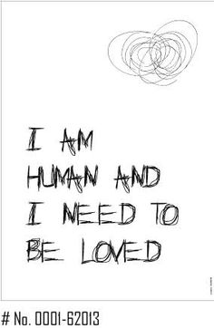 Motiv: I am human and I need to be loved. Graphic Design, Love, Math, Words, Paper, Amor, Math Resources, Early Math, Visual Communication
