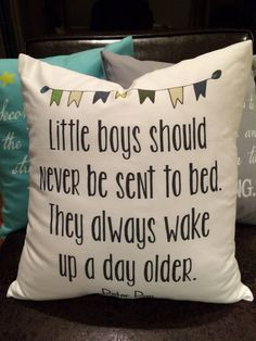 Peter Pan quote, little boys should never be sent to bed, they always wake up a day older. Super cute and magical accent for a nursery or a