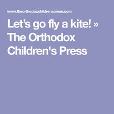 Let's go fly a kite! » The Orthodox Children's Press