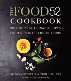The Food52 Cookbook, Volume 2: Seasonal Recipes from Our Kitchens to Yours by Amanda Hesser and Merrill Stubbs- This is one of our favorites at #BeautifulNow!