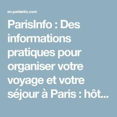ParisInfo : Des informations pratiques pour organiser votre voyage et votre séjour à Paris : hôtels et hébergements, monuments à Paris, restaurants, événements, shopping, sorties…