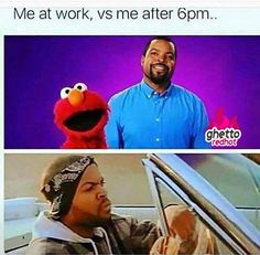 Me at work VS. Me after work