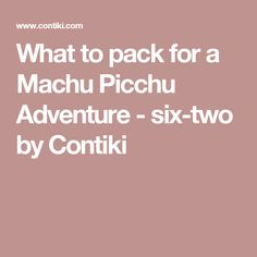 What to pack for a Machu Picchu Adventure - six-two by Contiki Machu Picchu, What To Pack, Packing, Adventure, Wanderlust, Travel, Bag Packaging, Viajes, Destinations