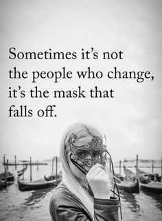 awesome Depressed Quotes: Life Sayings People Who Change, Sometimes Mask Falls Off