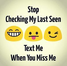 stop checking because my last seen was hidden😋😋😋 Besties Quotes, Girly Quotes, Best Friend Quotes, Romantic Quotes, Swag Quotes, True Quotes, Qoutes, Cute Funny Quotes, Funny Memes