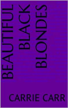 Beautiful Black Blondes by Carrie Carr, http://www.amazon.com/dp/B00H5B7Z4Q/ref=cm_sw_r_pi_dp_82VUsb1DTRA18