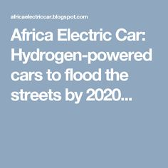 Africa Electric Car: Hydrogen-powered cars to flood the streets by 2020...