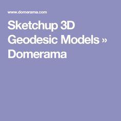 Sketchup 3D Geodesic Models » Domerama