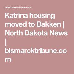 Katrina housing moved to Bakken | North Dakota News | bismarcktribune.com