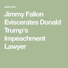Jimmy Fallon Eviscerates Donald Trump's Impeachment Lawyer Tonight Show, Jimmy Fallon, Lawyer, Donald Trump, Donald Tramp