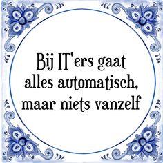 Bij IT-ers gaat alles automatisch, maar niets vanzelf - Bekijk of bestel deze Tegel nu op Tegelspreuken.nl