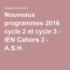 Nouveaux programmes 2016 cycle 2 et cycle 3 - IEN Cahors 2 - A.S.H.