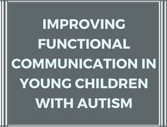 Improving Functional Communication in Young Children with Autism