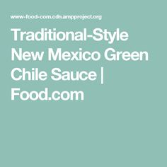 Traditional-Style New Mexico Green Chile Sauce | Food.com
