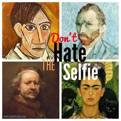 Don't Hate the Selfie! : What Can We Learn From Selfies? : It's important to remember that self-portraits are not new – although selfies were born when the phones became cameras and connectivity allowed instant sharing through FaceBook, Twitter, Instagram, etc, is the selfie really much different in terms of self-expression…?