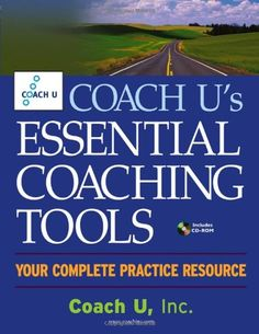 Coach U's Essential Coaching Tools: Your Complete Practic...