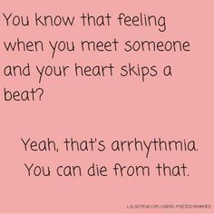 You know that feeling when you meet someone and your heart skips a beat. . . . .