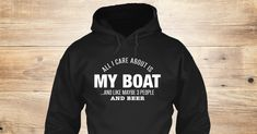 Discover All I Care My Boat Sweatshirt, a custom product made just for you by Teespring. With world-class production and customer support, your satisfaction is guaranteed. - All I Can About Is My Boat ...And Like Maybe 3...