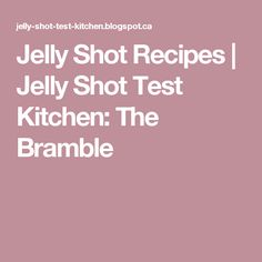 Jelly Shot Recipes | Jelly Shot Test Kitchen: The Bramble