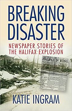 As news broke, newspapers from Toronto to Hawaii and France to Australia scrambled to provide readers with updated information. These and other stories gave face to a disaster which, at the time, was a mix of ever-changing statistics, details, and questions about blame. Often the reports were exaggerated and erroneous. Ingram traces these details and stories as she pieces together the different narratives, many of which have long faded into the larger story of the Halifax Explosion. Halifax Explosion, Long Fade, City North, The Mont, Newspaper, Statistics, Blame, Toronto