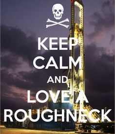 Keep calm and love a roughneck #oilfieldlife