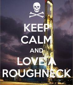 Keep calm and love a roughneck #oilfieldlife