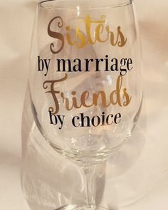 Sister gift, Sisters by Marriage Friends by Choice wine glass, Sister in law gift, Sister wedding gift, wine lover gift, Friend wine gift by ArtsyWallsAndMore on Etsy