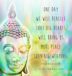 One day, we will realize that big hearts will bring us more Peace than big weapons. ☮💜