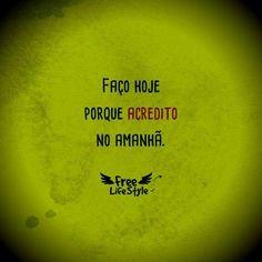 Acredita em ti, Cresce com todos os obstaculos com que te deparas e nunca desistas dos teus sonhos.  Nuno Prates http://blog.nunoprates.com.pt